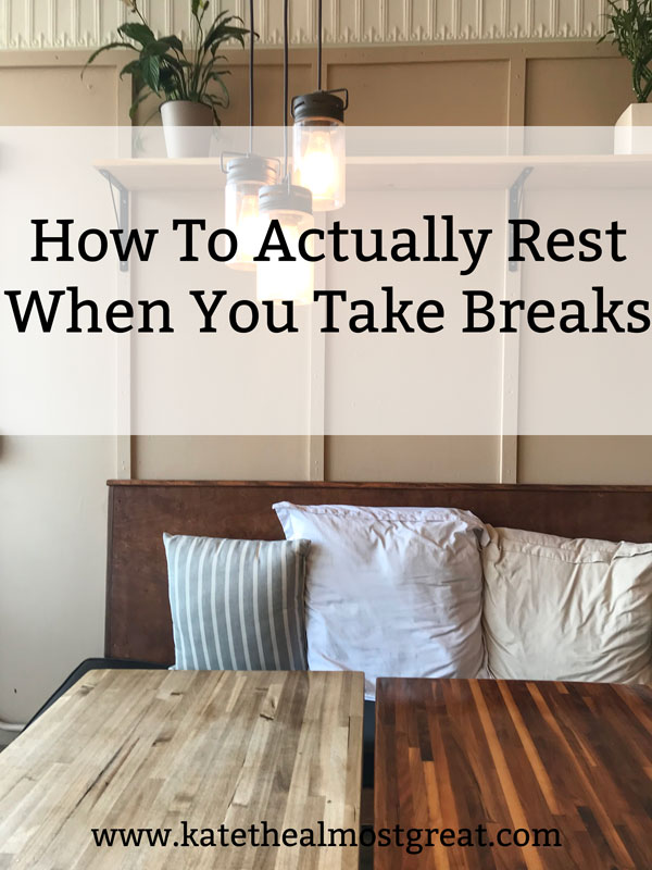 Boston lifestyle blogger and chronic illness patient Kate the (Almost) Great breaks down why you need to rest, regardless of whether or not you have a chronic illness, and how to actually rest when you take breaks.