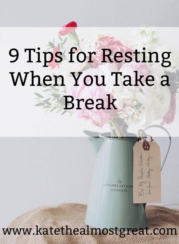 9 tips for resting when you take a break, why you need to take breaks, why you need to rest, chronic illness, chronic pain, spoonie, rheumatoid arthritis, autoimmune disease, fibromyalgia, POTS, postular orthostatic tachycardia syndrome, endometriosis, endo, chronic anemia