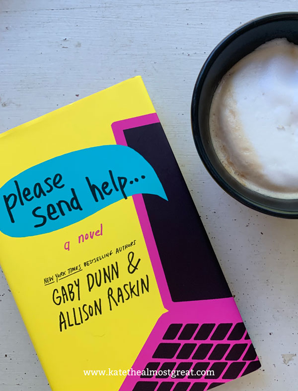 Please Send Help review, Gaby Dunn, Allison Raskin, I Hate Everyone But You, Please Send Help, YA fiction, YA, young adult fiction, modern epistolary novel, what to read