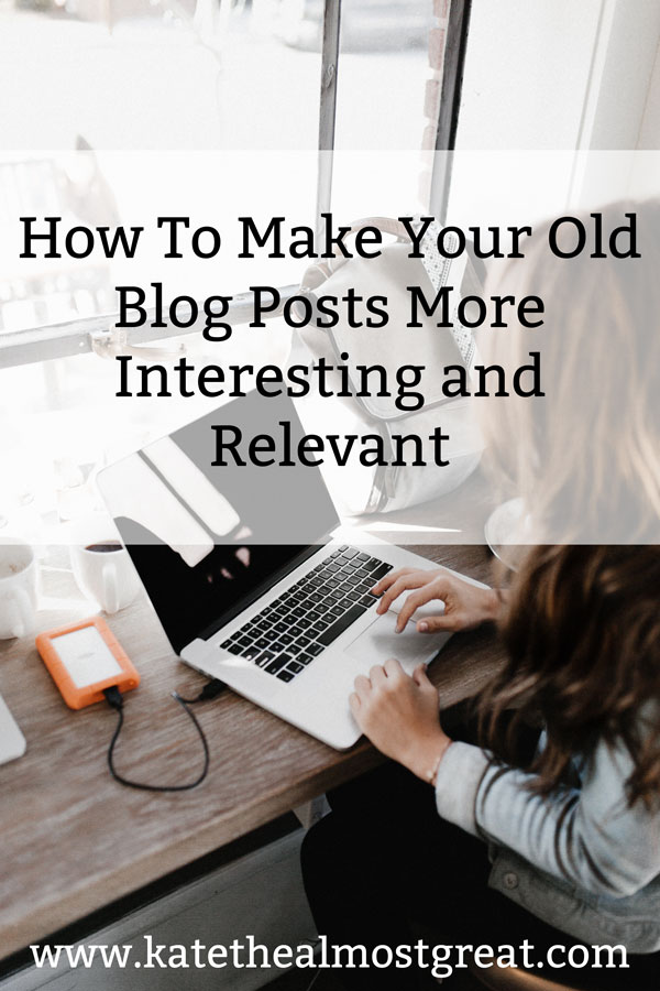 how to make old blog posts more interesting, blog posts, improve blog posts, how to write great blog posts, increasing blog traffic, growing blog traffic, increase blog traffic, grow blog traffic, increase website traffic, grow website traffic, increase site traffic, grow site traffic