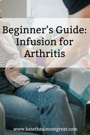 "In this post, arthritis patient and long-time infusion patient Kate the (Almost) Great shares her ""beginner's guide"" for getting an infusion for arthritis."