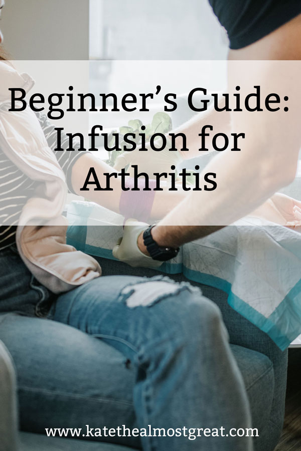 """In this post, arthritis patient and long-time infusion patient Kate the (Almost) Great shares her """"beginner's guide"""" for getting an infusion for arthritis."""