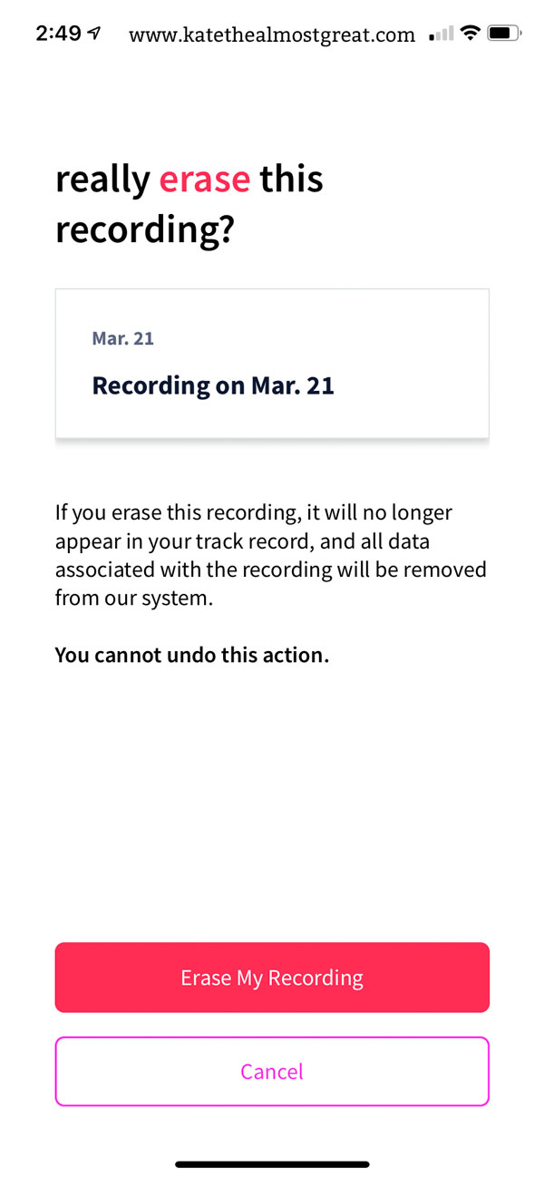"This is a screenshot of the Abridge app. The top of the page says, ""really erase this recording?"" Then there is a picture of the date and title of a recording. The date is ""Mar. 21"" and the title is ""Recording on Mar. 21"" Then there is text that says, ""If you erase this recording, it will no longer appear in your track record, and all data associated with the recording will be removed from our system. You cannot undo this action."" Then there are two buttons. The first says, ""Erase My Recording,"" and the second says, ""Cancel."""