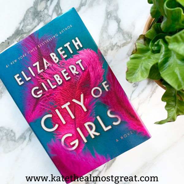Reviewing City of Girls by Elizabeth Gilbert, review of City of Girls, City of Girls review, what to read, book recommendation, book review, historical fiction