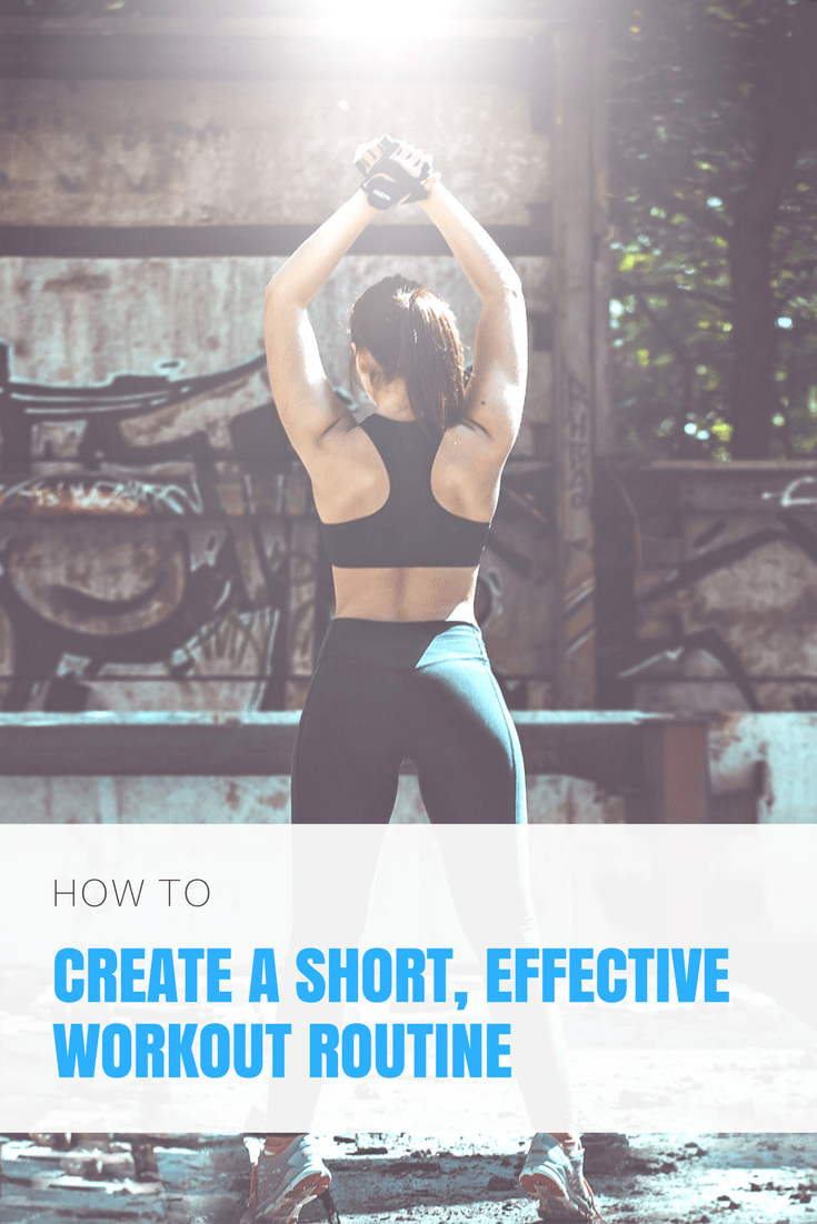How To Create A Short Effective Workout Routine 5 Tips