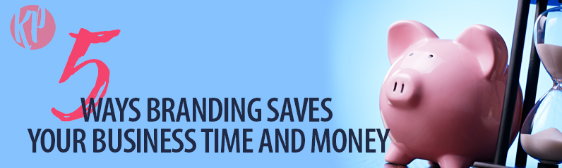 Katherine-McGraw-Patterson_5 Ways Branding Saves Your Your Business Time and Money