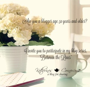 are you a blogger age 50 or older join the new blog series at katherines corner
