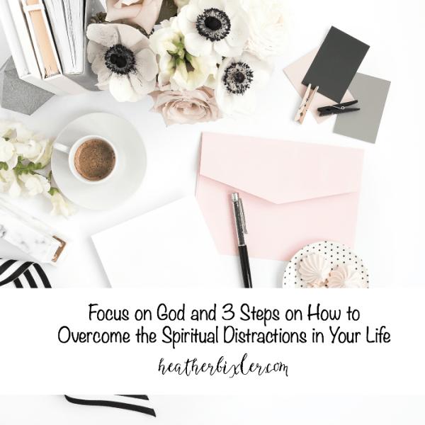 focus on God how to overcome spiritual distractions
