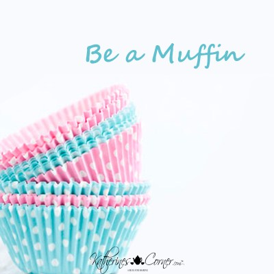 be a muffin
