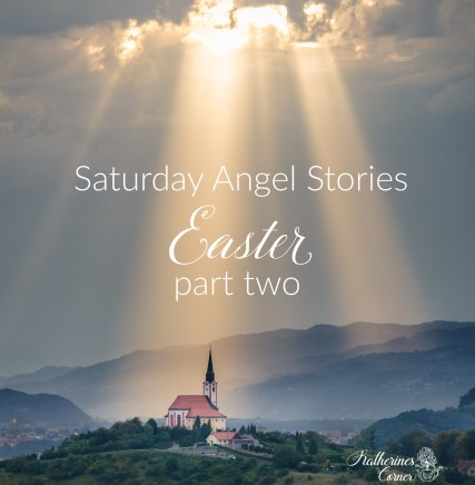 saturday angel stories easter part two