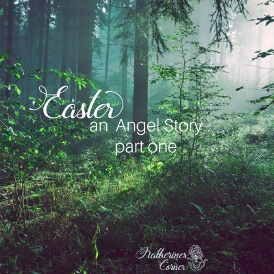 easter an angels story part 1