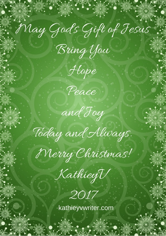May God's Gift of Jesus bring youHopePeace and Joy today and always.Merry ChristmasKathieyV2017