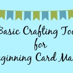 Basic Crafting Tools for Beginning Card Makers – Getting Started!