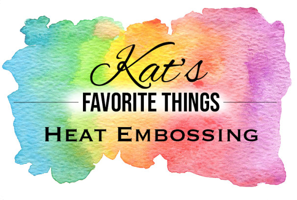 Kats Favorite Heat Embossing Products