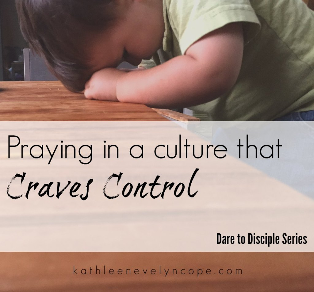 Praying in a Culture that Craves Control