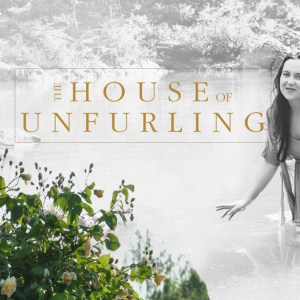 Welcome to The House Of Unfurling