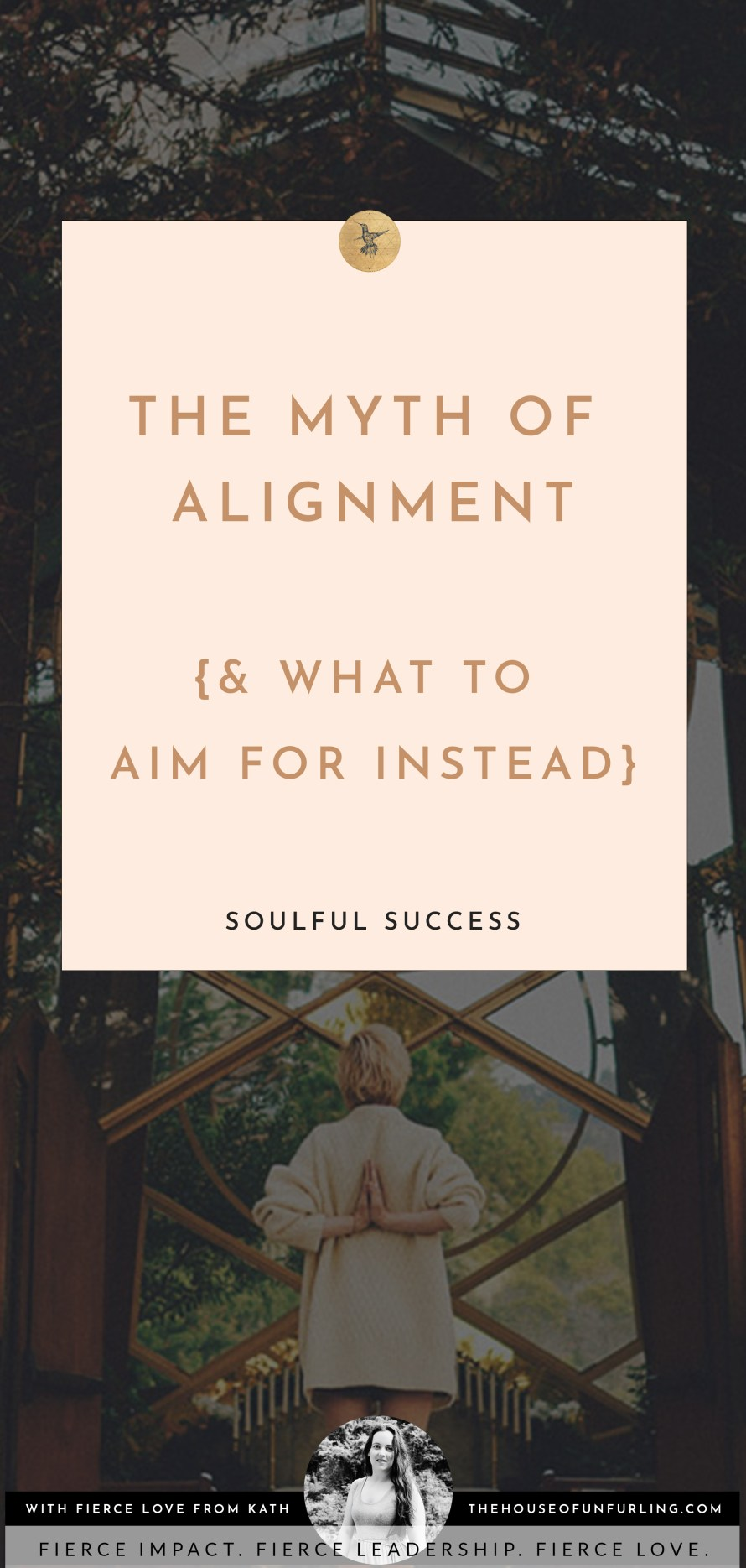 CLICK THROUGH TO READ:  the myth of alignment and what to aim for instead. From soulful success. With fierce love, Kath - kathleensaelens.com