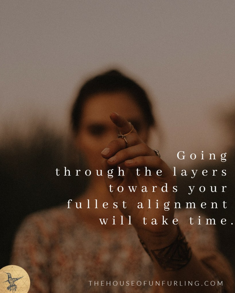 """Going through the layers towards your fullest alignment will take time"". Click to read the Full Article: The Myth Of Alignment (and what to aim for instead). From Soulful Success - kathleensaelens.com"