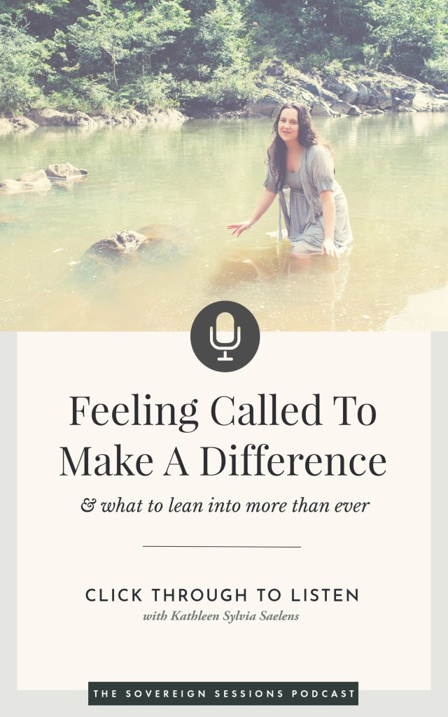 CLICK THROUGH TO LISTEN IN TO THE PODCAST: Feeling Called To Make A Difference & What To Lean Into More Than Ever. With fierce love, Kath - kathleensaelens.com