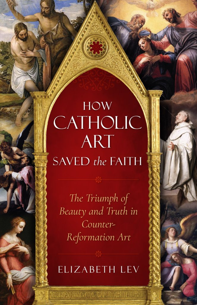"Cover of ""How Catholic Art Saved the Faith: The Triumph of Beauty and Truth in Counter-Reformation Art"" by Elizabeth Lev."