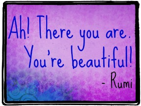 rumi there you are you're beautiful