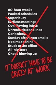 It Doesnt have to be crazy at workby Jason Fried, David Heinemeier Hansson