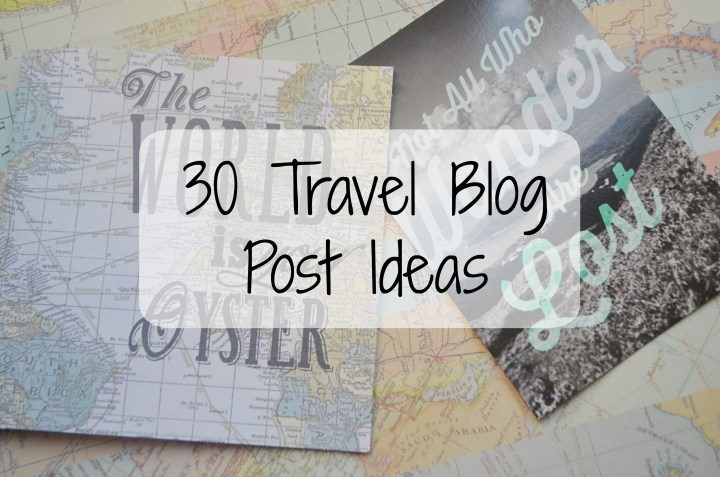 30 Travel Blog Posts Ideas