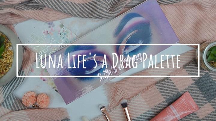 Worth The Hype? | Luna Beauty Life's a Drag Palette