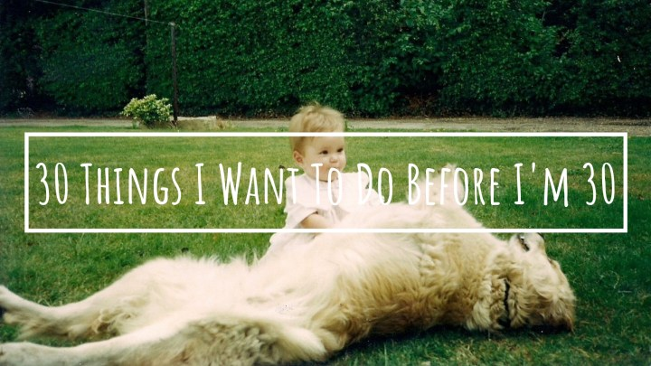 30 Things I Want To Do Before I'm 30
