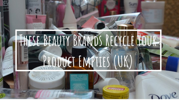 These Beauty Brands Recycle Your Product Empties (UK)