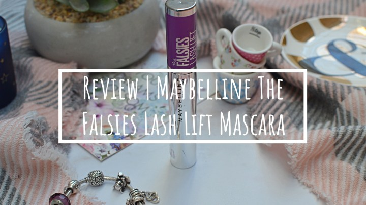 Review | Maybelline The Falsies Lash Lift Mascara