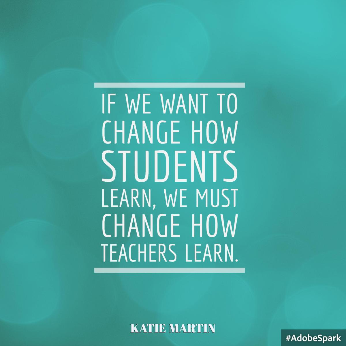 Image result for if we want to change how student learns katie martin