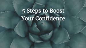 5 Steps to Boost Your Confidence