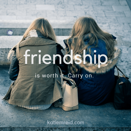 friendship is worthy it, carry on katiemreid.com