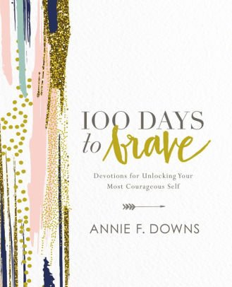 100 Days to Brave by Annie F. Downs