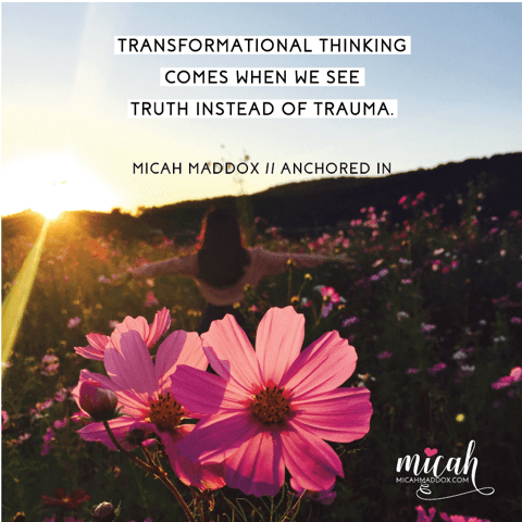transformational thinking quote by Micach Maddox author of Anchored In