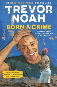 Born a Crime, by Trevor Noah