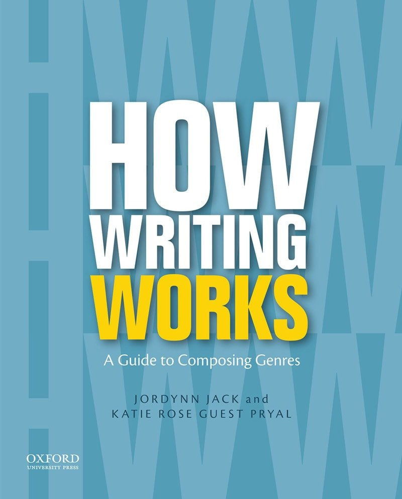 Cover image of How Writing Works: A Guide to Composing Genres (2015 Oxford University Press)