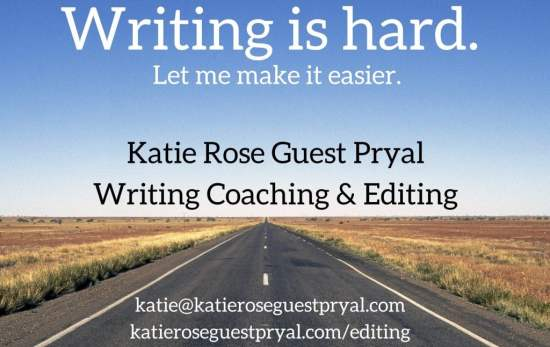 Alt Text: A photograph of a paved road through flat land, overlaid with text that reads: Writing is hard. Let me make it easier. Katie Rose Guest Pryal, Writing Coaching & Editing. katie@katieroseguestpryal.com, katieroseguestpryal.com/editing