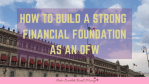 How to Build a Strong Financial Foundation as an OFW