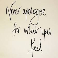 Never say sorry for what you feel quote.