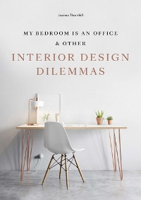 My Bedroom is and Office and Other Interior Design Dilemmas by Joanna Thornhill Book Cover