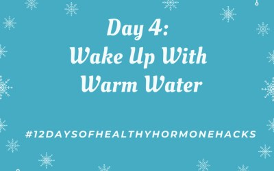 12 Days of Healthy Hormone Hacks ~ Day 4
