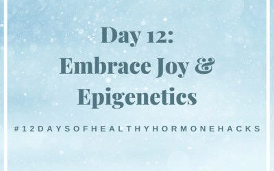 12 Days of Healthy Hormone Hacks ~ Day 12