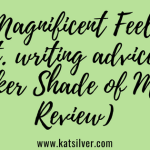 A Magnificent Feeling (ft. writing advice & Darker Shade of Magic Review)