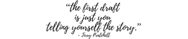 Text graphic: the first draft is just telling yourself the story, Terry Pratchett