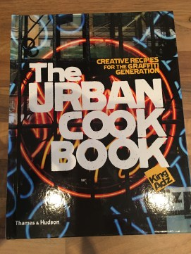 The Urban Cook Book - Creative Recipes for the Graffiti Generation (that must be me)