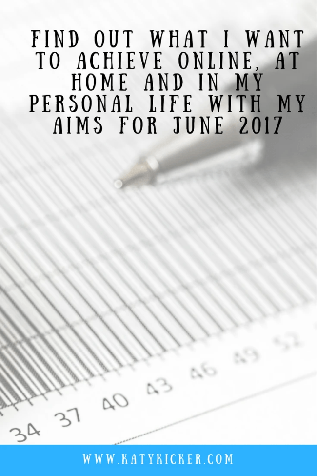 Find out what I want to achieve with my Aims for June 2017. I'm sharing my personal, online, financial and home based aims for June 2017.