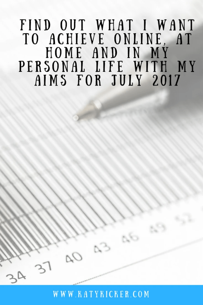 Find out what I want to achieve with my Aims for July 2017. I'm sharing my personal, online, financial and home based aims for July 2017.