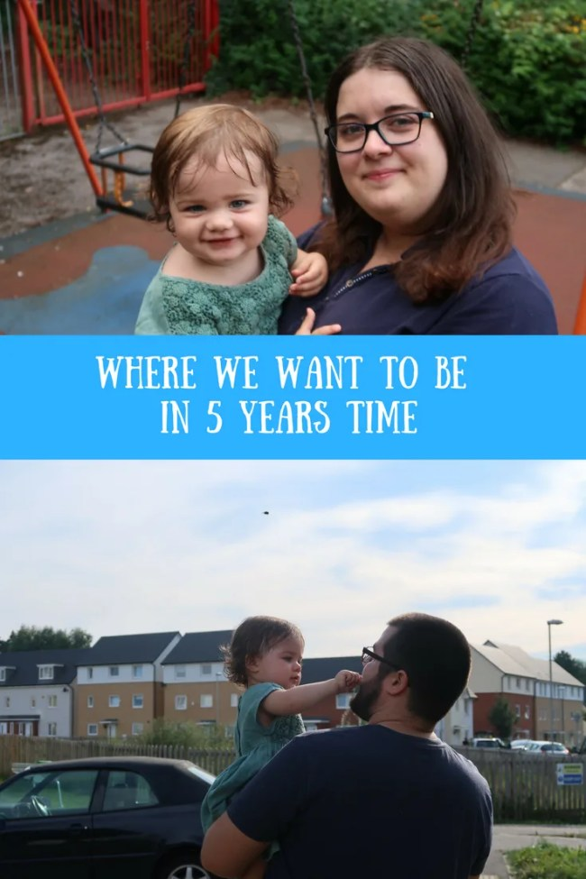 5 years time - where we want to be. Find out about our family, financial and career goals for 5 years time